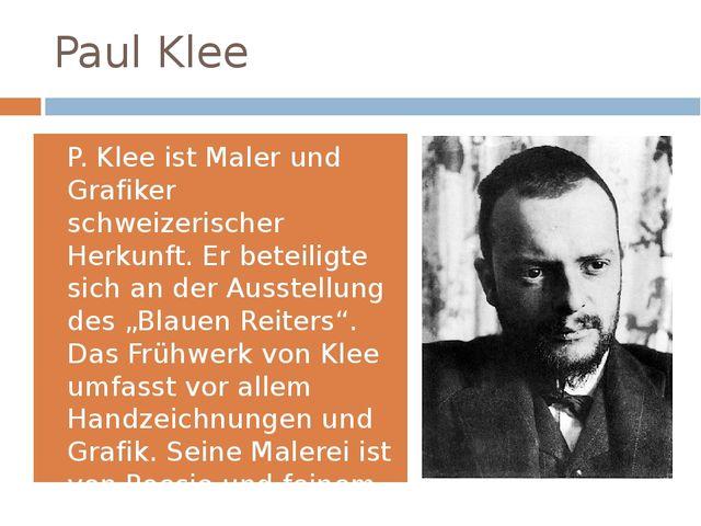 Paul Klee P. Klee ist Maler und Grafiker schweizerischer Herkunft. Er beteili...