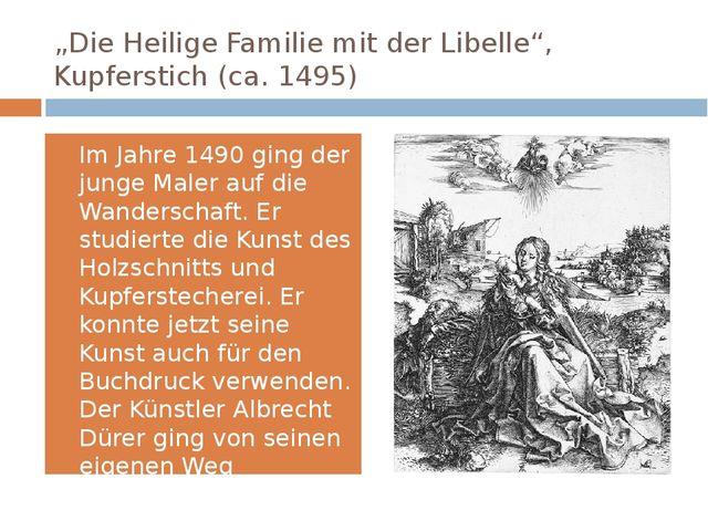 """""""Die Heilige Familie mit der Libelle"""", Kupferstich (ca. 1495) Im Jahre 1490 g..."""