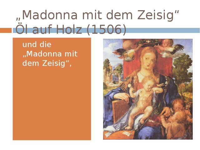 """""""Madonna mit dem Zeisig"""" Öl auf Holz (1506) und die """"Madonna mit dem Zeisig"""","""