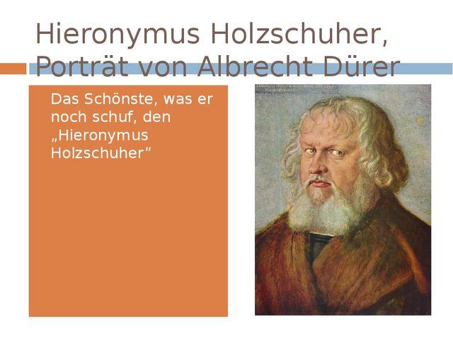 Hieronymus Holzschuher, Porträt von Albrecht Dürer (1526) Das Schönste, was e...