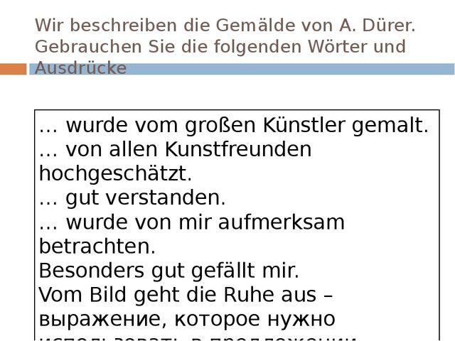 Wir beschreiben die Gemälde von A. Dürer. Gebrauchen Sie die folgenden Wörter...