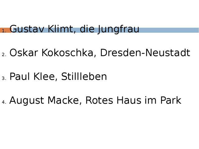 Gustav Klimt, die Jungfrau Oskar Kokoschka, Dresden-Neustadt Paul Klee, Still...