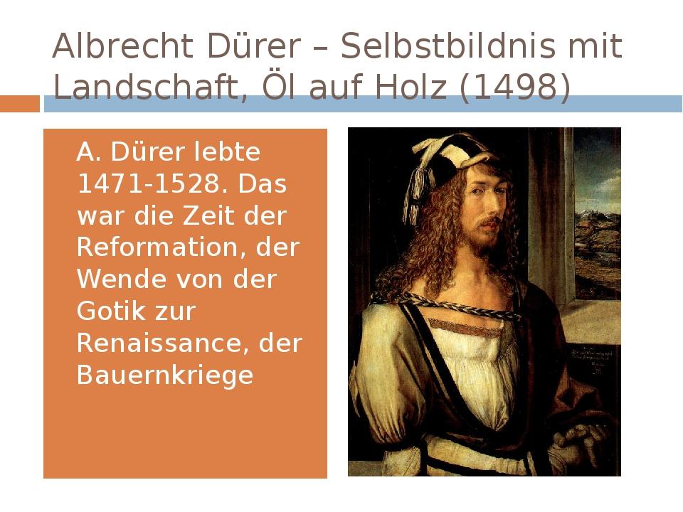 Albrecht Dürer – Selbstbildnis mit Landschaft, Öl auf Holz (1498) A. Dürer le...