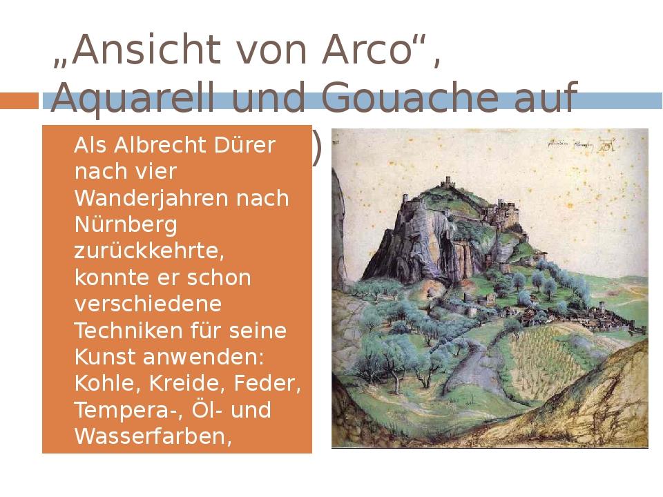 """""""Ansicht von Arco"""", Aquarell und Gouache auf Papier (1495) Als Albrecht Dürer..."""
