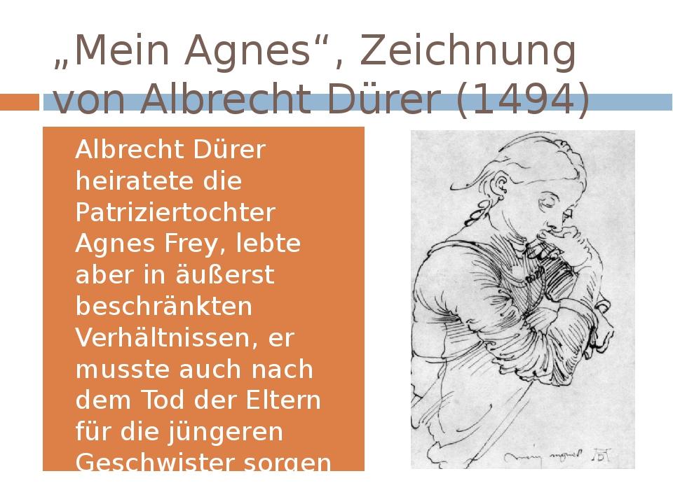 """""""Mein Agnes"""", Zeichnung von Albrecht Dürer (1494) Albrecht Dürer heiratete di..."""