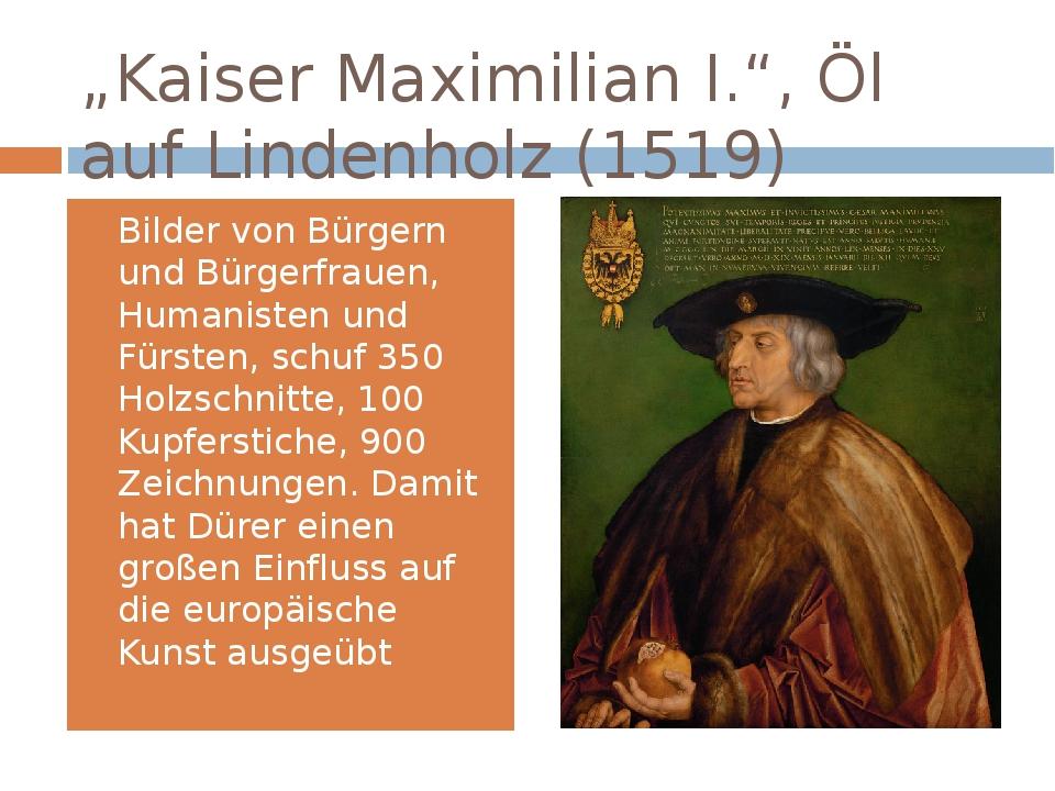 """""""Kaiser Maximilian I."""", Öl auf Lindenholz (1519) Bilder von Bürgern und Bürge..."""