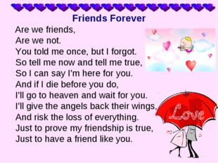 Friends Forever Are we friends, Are we not. You told me once, but I forgot. S