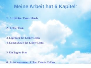 Meine Arbeit hat 6 Kapitel: 1. Architektur Deutschlands 2. Kölner Dom 3. Lege