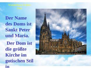 Wunderbarer Kölner Dom Der Name des Doms ist Sankt Peter und Maria. Der Dom i