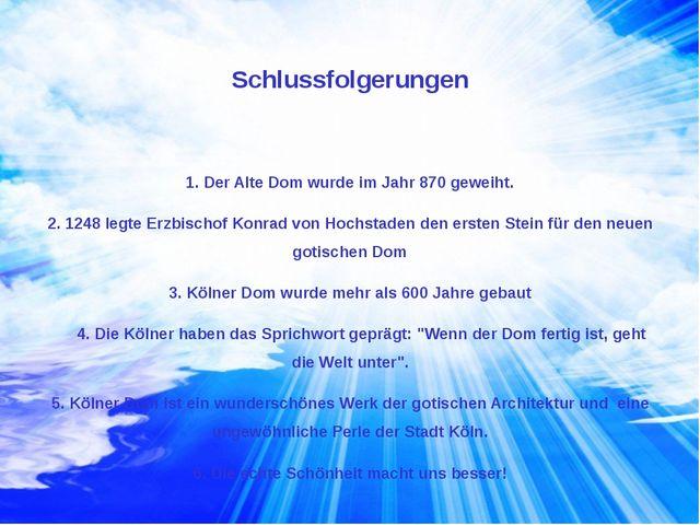 Schlussfolgerungen 1. Der Alte Dom wurde im Jahr 870 geweiht. 2. 1248 legte E...