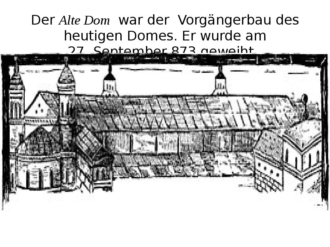DerAlte Domwar der Vorgängerbau des heutigen Domes. Er wurde am 27.Septem...