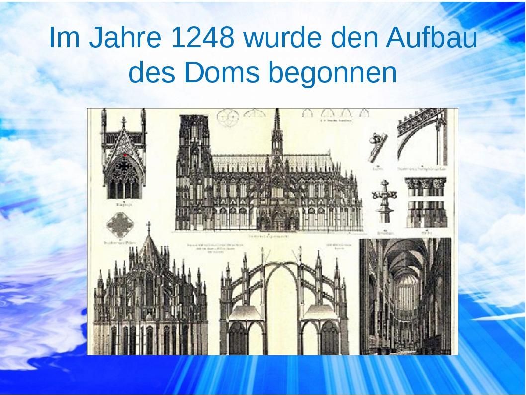 Im Jahre 1248 wurde den Aufbau des Doms begonnen