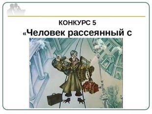 КОНКУРС 5 «Человек рассеянный с улицы Бассейной»