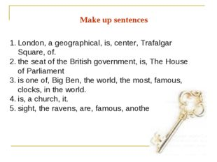 Make up sentences London, a geographical, is, center, Trafalgar Square, of. t
