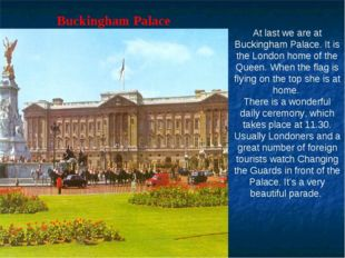 Buckingham Palace At last we are at Buckingham Palace. It is the London home