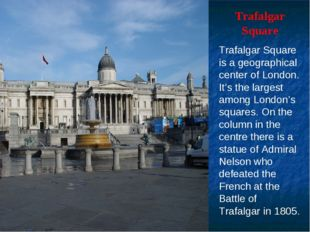 Trafalgar Square Trafalgar Square is a geographical center of London. It's th