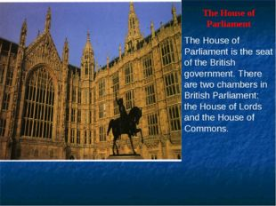 The House of Parliament The House of Parliament is the seat of the British g