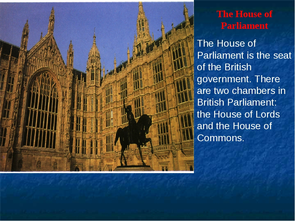 The House of Parliament The House of Parliament is the seat of the British g...