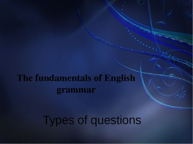 The fundamentals of English grammar Types of questions