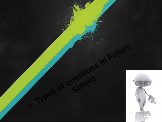5 Types of questions in Future Simple