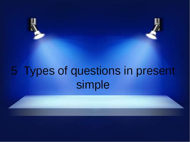 5 Types of questions in present simple