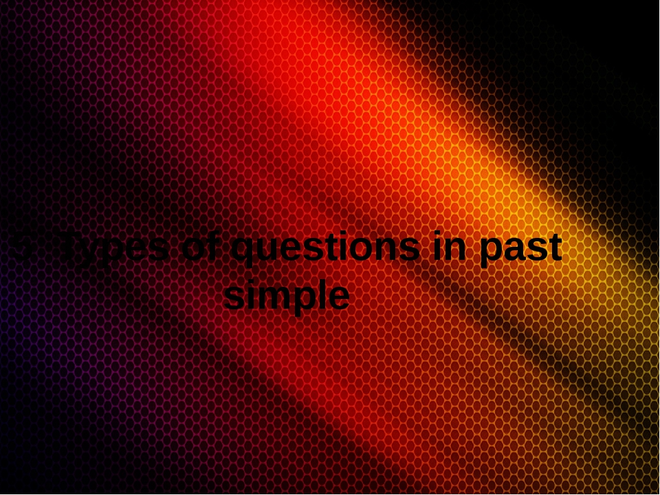 5 Types of questions in past simple