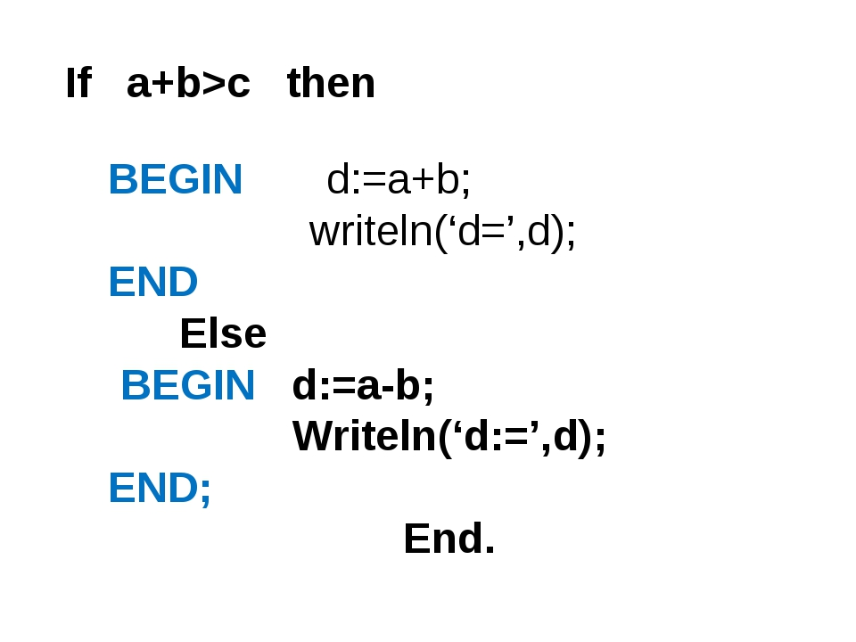 BEGIN d:=a+b; writeln('d=',d); END Else BEGIN d:=a-b; Writeln('d:=',d); END;...