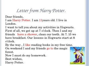 Letter from Harry Potter. Dear friends, I am Harry Potter. I am 11years old.