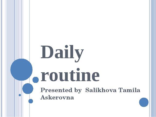Daily routine Presented by Salikhova Tamila Askerovna