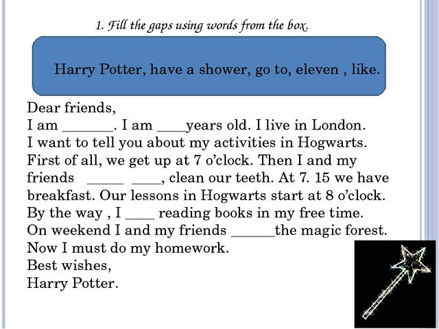 1. Fill the gaps using words from the box. Harry Potter, have a shower, go to...