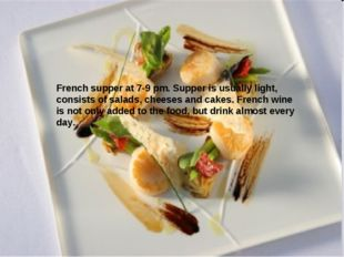 French supper at 7-9 pm. Supper is usually light, consists of salads, cheeses