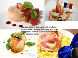 High cuisine is like a work of art. Frog legs, snails, oysters, foie gras and