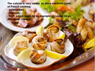 The cuisine is very varied, so there are three types of French cooking: - wid