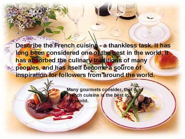 Describe the French cuisine - a thankless task. It has long been considered o...