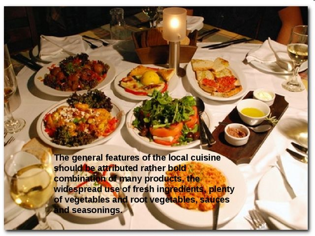 The general features of the local cuisine should be attributed rather bold co...