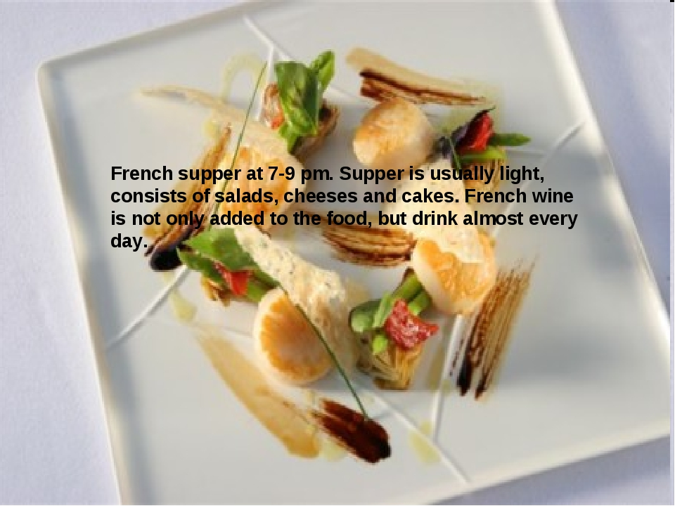 French supper at 7-9 pm. Supper is usually light, consists of salads, cheeses...