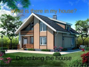 What is there in my house? Describing the house