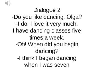 Dialogue 2 -Do you like dancing, Olga? -I do. I love it very much. I have dan