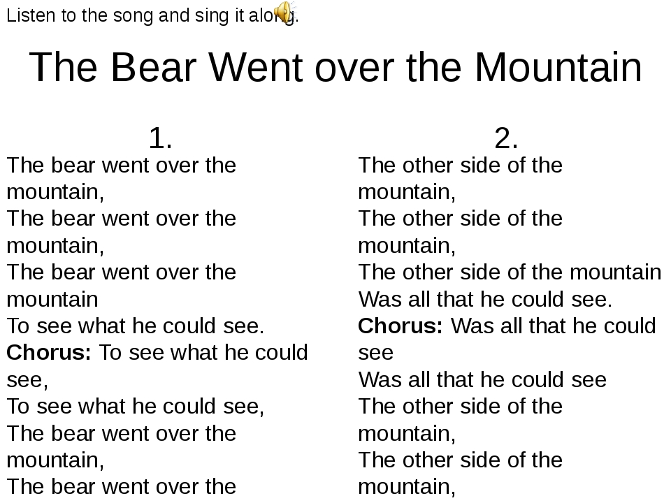 The Bear Went over the Mountain The bear went over the mountain, The bear wen...