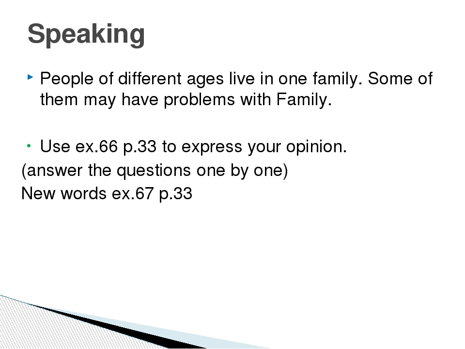 People of different ages live in one family. Some of them may have problems w...