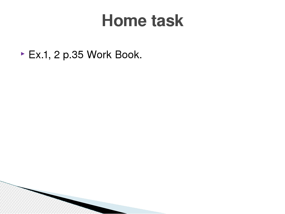 Ex.1, 2 p.35 Work Book. Home task