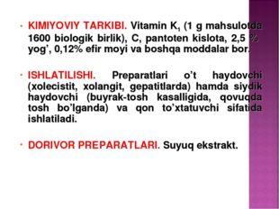 KIMIYOVIY TARKIBI. Vitamin K1 (1 g mahsulotda 1600 biologik birlik), C, panto