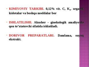 KIMIYOVIY TARKIBI. 0,12% vit. C, K1, organik kislotalar va boshqa moddalar bo