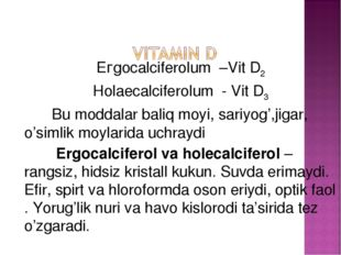 Егgocalciferolum –Vit D2 Ноlaecalciferolum - Vit D3 Bu moddalar baliq moyi