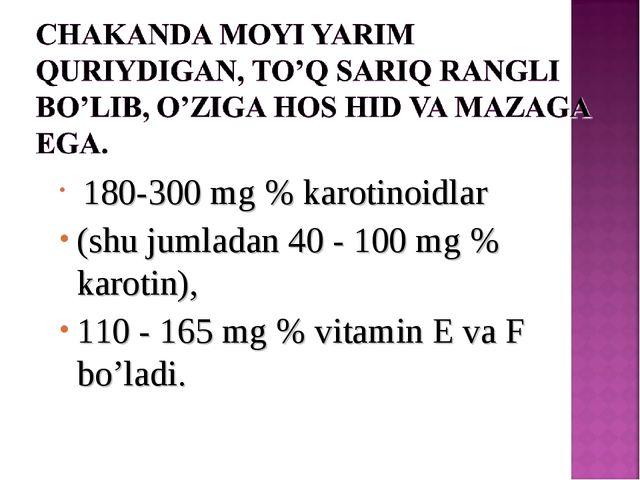 180-300 mg % karotinoidlar (shu jumladan 40 - 100 mg % karotin), 110 - 165 m...