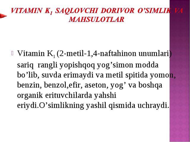 Vitamin K1 (2-metil-1,4-naftahinon unumlari) sariq rangli yopishqoq yog'simon...
