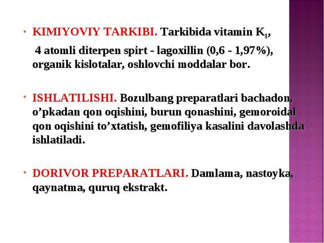 KIMIYOVIY TARKIBI. Tarkibida vitamin K1, 4 atomli ditеrpеn spirt - lagoxillin...