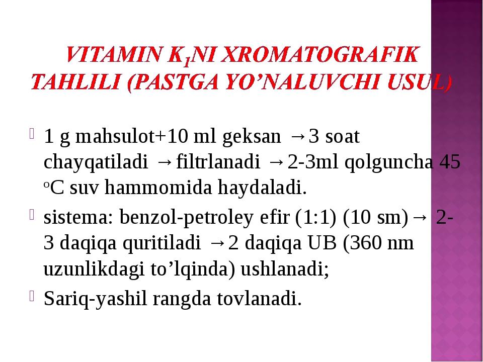 1 g mahsulot+10 ml geksan →3 soat chayqatiladi →filtrlanadi →2-3ml qolguncha...