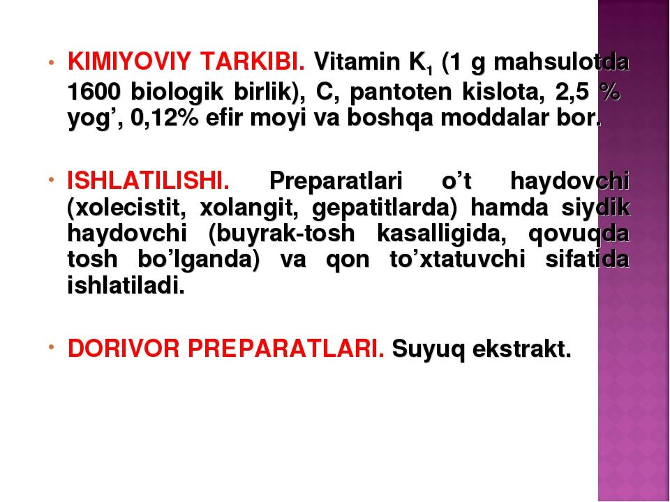 KIMIYOVIY TARKIBI. Vitamin K1 (1 g mahsulotda 1600 biologik birlik), C, panto...