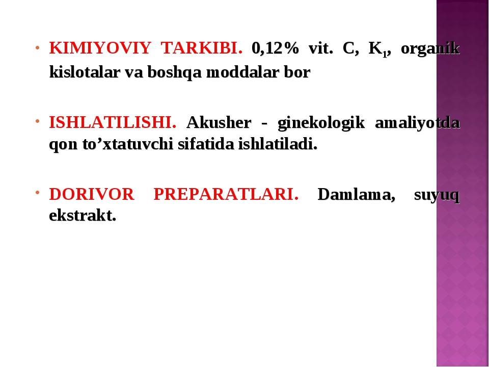 KIMIYOVIY TARKIBI. 0,12% vit. C, K1, organik kislotalar va boshqa moddalar bo...